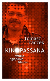 Kinopassana Sztuka oglądania filmów - Tomasz Raczek | mała okładka