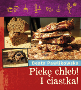 Piekę chleb! I Ciastka! - Beata Pawlikowska | mała okładka