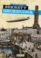 Sekrety Szczecina - Roman Czejarek | mała okładka
