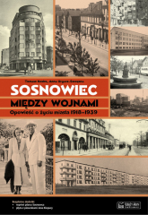 Sosnowiec między wojnami Opowieść o życiu miasta 1918-1939 - Kostro Tomasz, Urgacz-Szczęsna Anna | mała okładka