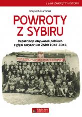 Powroty z Sybiru Repatriacja obywateli polskich z głębi terytorium ZSRR 1945-1946 - Wojciech Marciniak | mała okładka
