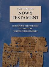 Nowy Testament Historyczne wprowadzenie do literatury wczesnochrześcijańskiej - Ehrman Bart D. | mała okładka