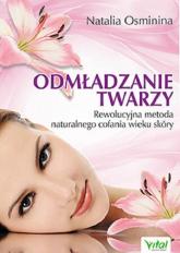 Odmładzanie twarzy Rewolucyjne metody naturalnego cofania wieku skóry - Natalia Osminina | mała okładka