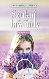 Szukaj mnie wśród lawendy Zuzanna Tom 1 - Agnieszka Lingas-Łoniewska | mała okładka