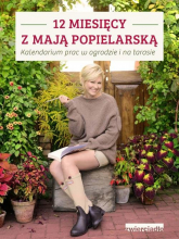 12 miesięcy z Mają Popielarską Kalendarium prac w ogrodzie i na tarasie - Maja Popielarska | mała okładka