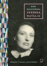 Srebrna Natalia - Kira Gałczyńska | mała okładka