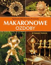 Makaronowe ozdoby i dekoracje - Agnieszka Bojrakowska-Przeniosło   mała okładka