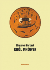 Król mrówek Prywatna mitologia - Zbigniew Herbert | mała okładka