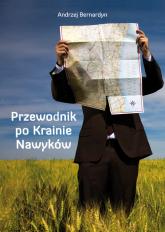 Przewodnik po Krainie Nawyków - Andrzej Bernardyn | mała okładka