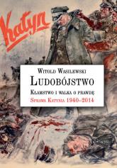 Ludobójstwo Kłamstwo i walka o prawdę Sprawa Katynia 1940–2014 - Witold Wasilewski | mała okładka