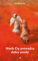 Niech Cię prowadzą dobre anioły - Ewa Stadtmuller | mała okładka