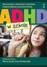 ADHD w szkole Jak pracować z dzieckiem z zespołem nadpobudliwości psychoruchowej -    mała okładka