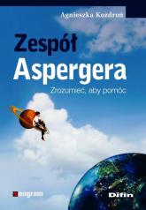 Zespół Aspergera Zrozumieć, aby pomóc - Agnieszka Kozdroń | mała okładka