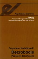Bezrobocie Podstawy teoretyczne - Eugeniusz Kwiatkowski | mała okładka