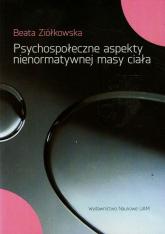 Psychospołeczne aspekty nienormatywnej masy ciała - Beata Ziółkowska | mała okładka