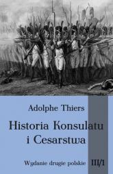Historia Konsulatu i Cesarstwa Tom III cz. 1 - Thiers Adolphe | mała okładka