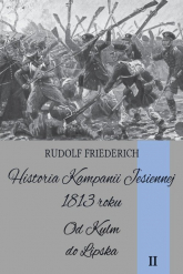 Historia kampanii jesiennej 1813 roku Tom II Od Kulm do Lipska - Rudolf Friederich | mała okładka