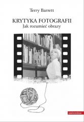 Krytyka fotografii Jak rozumieć obrazy - Terry Barrett | mała okładka