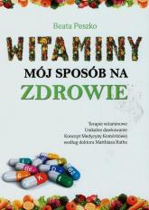 Witaminy mój sposób na zdrowie - Beata Peszko | mała okładka