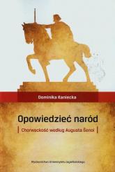 Opowiedzieć naród Chorwackość według Augusta Senoi - Dominika Kaniecka | mała okładka