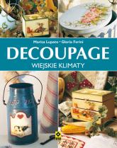 Decoupage wiejskie klimaty - Ferini Gloria, Lupato Marisa | mała okładka