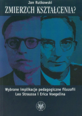 Zmierzch kształcenia? Wybrane implikacje pedagogiczne filozofii Leo Straussa i Erica Voegelina - Jan Rutkowski | mała okładka