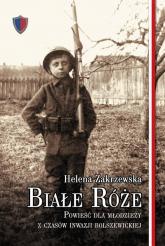 Białe róże Powieść dla młodzieży z czasów inwazji bolszewickiej - Helena Zakrzewska | mała okładka