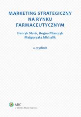 Marketing strategiczny na rynku farmaceutycznym - Michalik Małgorzata, Mruk Henryk, Pilarczyk B | mała okładka