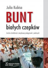 Bunt białych czepków Analiza działalności związkowej pielęgniarek i położnych - Julia Kubisa | mała okładka