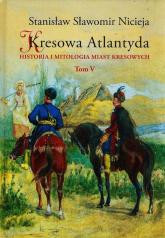 Kresowa Atlantyda Tom 5 Historia i mitologia miast kresowych - Nicieja Stanisław Sławomir | mała okładka