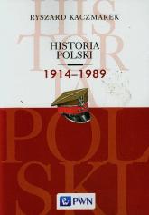 Historia Polski 1914-1989 - Ryszard Kaczmarek | mała okładka