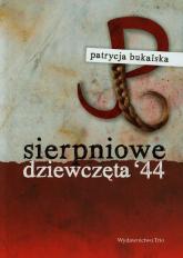 Sierpniowe dziewczęta 44 - Patrycja Bukalska | mała okładka