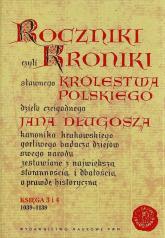 Roczniki czyli Kroniki sławnego Królestwa Polskiego Księga 3 i 4 1039-1139 - Jan Długosz | mała okładka