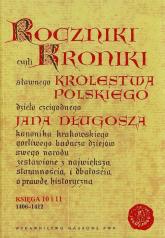 Roczniki czyli Kroniki sławnego Królestwa Polskiego Księga 10 i 11 1406-1412 - Jan Długosz | mała okładka