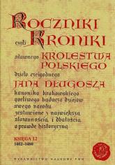 Roczniki czyli Kroniki sławnego Królestwa Polskiego Księga 12 1462-1480 - Jan Długosz | mała okładka