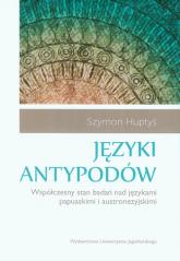 Języki antypodów Współczesny stan badań nad językami papuaskimi i austronezyjskimi - Szymon Huptyś | mała okładka