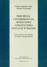 Percepcja i interpretacja społecznej i politycznej sytuacji w Polsce - zbiorowa Praca | mała okładka
