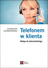 Telefonem w klienta Wstęp do telemarketingu - Sylwester Kućmierowski   mała okładka