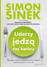 Liderzy jedzą na końcu Dlaczego niektóre zespoły potrafią świetnie współpracować, a inne nie - Simon Sinek | mała okładka