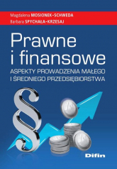 Prawne i finansowe aspekty prowadzenia małego i średniego przedsiębiorstwa - Mosionek-Schweda Magdalena, Spychała-Krzesaj  | mała okładka