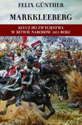 Markkleeberg Klucz do zwycięstwa w Bitwie Narodów 1813 roku Działania wojenne w rejonie Cröbern-Markkleeberg-Dölitz-Connewitz w okresie od 12 do 19 października - Felix Gunther   mała okładka