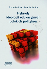 Hybrydy ideologii edukacyjnych polskich polityków - Dominika Jagielska | mała okładka