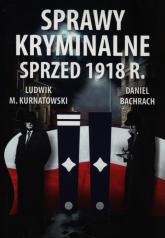 Sprawy kryminalne sprzed 1918 r. - Kurnatowski Ludwik M., Bachrach Daniel   mała okładka