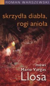 Skrzydła diabła, rogi anioła Mówi Mario Vargas Llosa - Roman Warszewski | mała okładka
