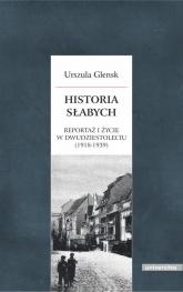 Historia słabych Reportaż i życie w Dwudziestoleciu (1918-1939) - Urszula Glensk | mała okładka