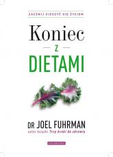 Koniec z dietami Zacznij cieszyć się życiem - Joel Fuhrman | mała okładka