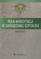 Rola akredytacji w zarządzaniu szpitalem - Paweł Dzięcioł | mała okładka