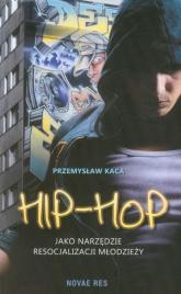 Hip-Hop jako narzędzie resocjalizacji młodzieży - Przemysław Kaca | mała okładka