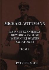 Michael Wittmann Najskuteczniejszy dowódca czołgu w drugiej wojnie światowej Tom 2 - Patrick Agte | mała okładka