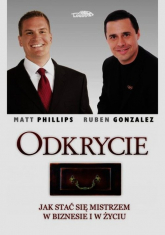 Odkrycie Jak stać się mistrzem w biznesie i w życiu - Phillips Matt, Gonzalez Ruben | mała okładka